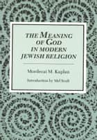 The Meaning of God in Modern Jewish Religion ebook by Mordecai M. Kaplan, Mel Scult