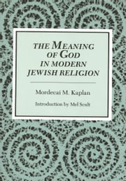 The Meaning of God in Modern Jewish Religion ebook by Mordecai M. Kaplan,Mel Scult