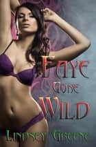 Faye Gone Wild ebook by Lindsey Greene