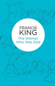 The Woman Who Was God ebook by Francis King