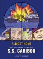 Almost Home - The Sinking of the S. S. Caribou ebook by Jennifer Morgan
