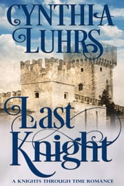 Last Knight - A Knights Through Time Romance, #7 ebook by Cynthia Luhrs