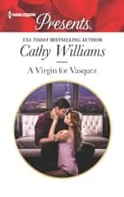 A Virgin for Vasquez ebook by Cathy Williams