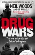 Drug Wars - The terrifying inside story of Britain's drug trade ebook by Neil Woods, J S Rafaeli