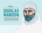 Meet… Douglas Mawson ebook by Mike Dumbleton,Snip Green