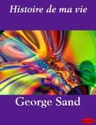 Histoire de ma vie eBook by George Sand