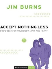 Accept Nothing Less (Pure Foundations) - God's Best for Your Body, Mind, and Heart ebook by Jim Burns