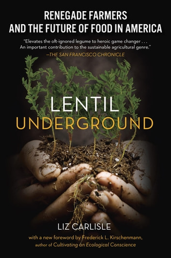 Lentil Underground - Renegade Farmers and the Future of Food in America eBook by Liz Carlisle