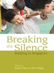 Breaking the Silence - Bullying in Singapore ebook by Esther Ng,Ken Rigby