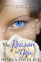 The Reason Is You ebook by Sharla Lovelace