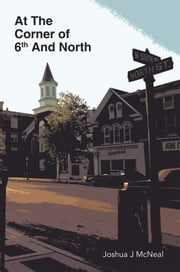 At The Corner of 6th And North ebook by Joshua J McNeal