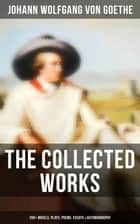 The Collected Works: 200+ Novels, Plays, Poems, Essays & Autobiography - (200+ Titles in One Edition): Wilhelm Meister's Travels, Faust Part One and Two, Italian Journey... 電子書 by Johann Wolfgang von Goethe, Nathan Haskell Dole, Kuno Francke,...
