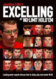 Jonathan Little's Excelling at No-Limit Hold'em - Leading poker experts discuss how to study, play and master NLHE ebook by Jonathan Little, Phil Hellmuth, Mike Sexton,...