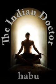 The Indian Doctor - A Gay Erotica First Time ebook by habu