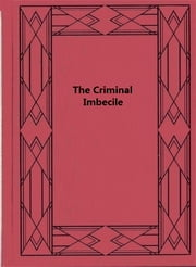 The Criminal Imbecile - An Analysis of Three Remarkable Murder Cases ebook by Henry Herbert Goddard