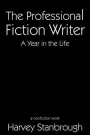 The Professional Fiction Writer | A Year in the Life ebook by Harvey Stanbrough