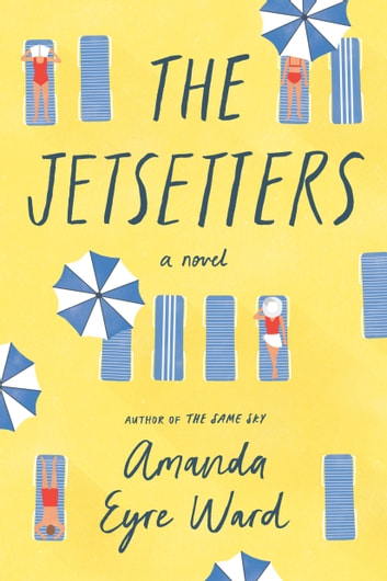 The Jetsetters - A Novel ebook by Amanda Eyre Ward