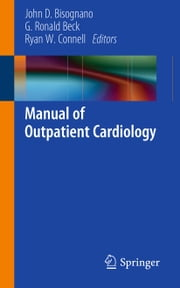 Manual of Outpatient Cardiology ebook by John D. Bisognano,G. Ronald Beck,Ryan W. Connell