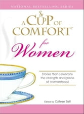 Cup of Comfort for Women: Stories that celebrate the strength and grace of womanhood ebook by Colleen Sell