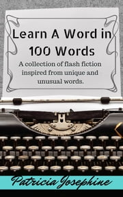 Learn A Word in 100 Words ebook by Patricia Josephine
