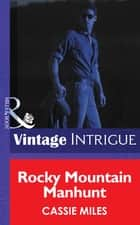 Rocky Mountain Manhunt (Mills & Boon Intrigue) (Colorado Crime Consultants, Book 2) ebook by Cassie Miles