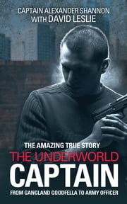 The Underworld Captain - From Gangland Goodfella To Army Officer ebook by Alexander Shannon,David Leslie