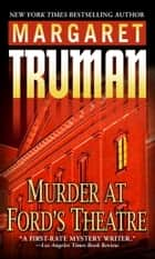 Murder at Ford's Theatre ebook by Margaret Truman