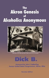 The Akron Genesis of Alcoholics Anonymous ebook by Dick B.