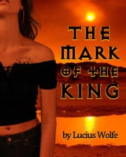 The Mark of the King: A Paranormal Romance Adventure ebook by Lucius Wolfe