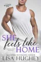 She Feels Like Home ebook by Lisa Hughey
