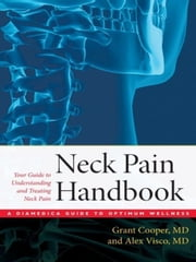 The Neck Pain Handbook - Your Guide in Understanding and Treating Neck Pain ebook by M.D. Grant Cooper,M.D. Alex Visco