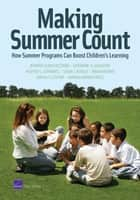 Making Summer Count - How Summer Programs Can Boost Children's Learning ebook by Jennifer Sloan McCombs, Catherine H. Augustine, Heather L. Schwartz,...