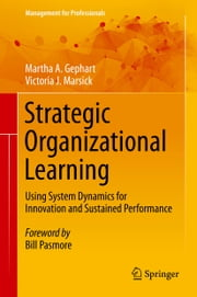 Strategic Organizational Learning - Using System Dynamics for Innovation and Sustained Performance ebook by Martha A. Gephart,Victoria J. Marsick