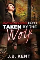 Taken by the Wolf ebook by J.B. Kent