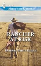 Rancher at Risk ebook by Barbara White Daille