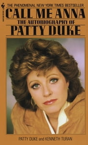 Call Me Anna - The Autobiography of Patty Duke ebook by Patty Duke