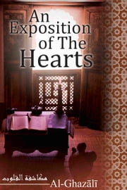 An Exposition of the Hearts - Makashifat-ul-Quloob ebook by Al-Ghazali