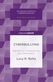 Cyberbullying - Approaches, Consequences and Interventions ebook by Lucy Betts