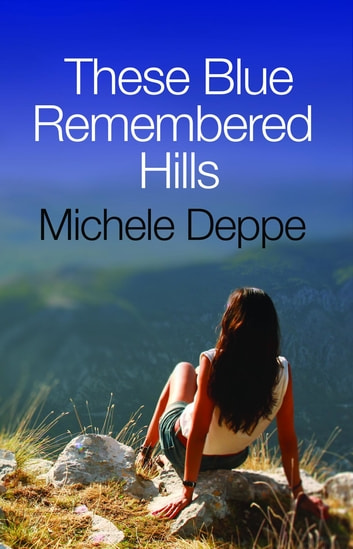 These Blue Remembered Hills ebook by Michele Deppe