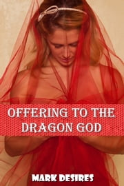 Offering to the Dragon God (A Dragon-Shifter Erotic Story) ebook by Mark Desires
