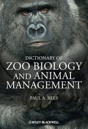 Dictionary of Zoo Biology and Animal Management ebook by Paul A. Rees