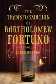 The Transformation of Bartholomew Fortuno - A Novel ebook by Ellen Bryson