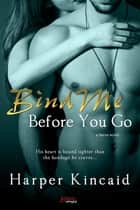 Bind Me Before You Go eBook by Harper Kincaid