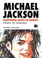 Michael Jackson: Exceptional Artist or Genius? - Points to consider. ebook by Onésimo Colavidas,Franck Vidiella