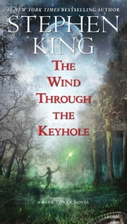 The Wind Through the Keyhole: A Dark Tower Novel - A Dark Tower Novel ebook by Stephen King