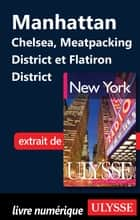 Manhattan : Chelsea, Meatpacking District et Flatiron District ebook by Collectif