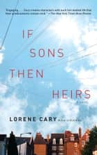 If Sons, Then Heirs - A Novel ebook by Lorene Cary