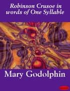 Robinson Crusoe in words of One Syllable eBook by Mary Godolphin