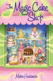 The Magic Cake Shop ebook by Meika Hashimoto,Josee Masse