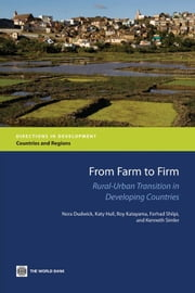 From Farm to Firm: Rural-Urban Transition in Developing Countries ebook by Dudwick,Nora; Hull,Katy; Katayama,Roy; Shilpi,Forhad; Simler,Kenneth